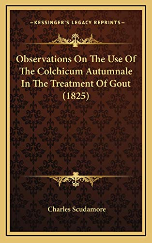 Observations On The Use Of The Colchicum Autumnale In The Treatment Of Gout (1825)