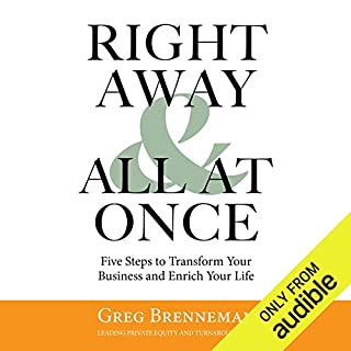 Right Away and All at Once     5 Steps to Transform Your Business and Enrich Your Life              Written by:                                                                                                                                 Greg Brenneman                               Narrated by:                                                                                                                                 Greg Brenneman,                                                                                        Bill Thatcher                      Length: 7 hrs and 9 mins     Not rated yet     Overall 0.0