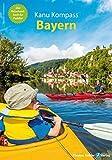Kanu Kompass Bayern: Das Reisehandbuch für Paddler