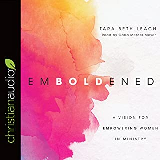 Emboldened     A Vision for Empowering Women in Ministry              By:                                                                                                                                 Tara Beth Leach                               Narrated by:                                                                                                                                 Carla Mercer-Meyer                      Length: 5 hrs and 32 mins     1 rating     Overall 4.0
