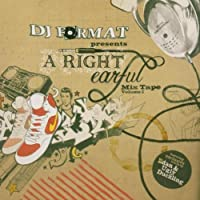 DJ Format presents A Right Earful Mix Tape, Vol. 1 by Various Artists (2004-04-19)