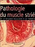 Pathologie du muscle strié - De la biologie cellulaire à la thérapie