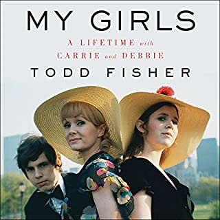 My Girls     A Lifetime with Carrie and Debbie              By:                                                                                                                                 Todd Fisher                               Narrated by:                                                                                                                                 Todd Fisher                      Length: 13 hrs and 13 mins     303 ratings     Overall 4.7