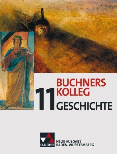 Buchners Kolleg Geschichte - Neue Ausgabe Baden-Württemberg: Buchners Kolleg Geschichte 11. Neue Ausgabe Baden-Württemberg: Gesamtschule. Gymnasium Sek II von Lanzinner. Maximilian (2010) Gebundene Ausgabe
