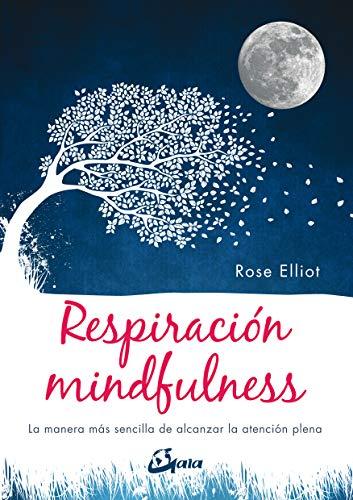 Respiración mindfulness. La manera más sencilla de alcanzar la atención plena (Psicoemoción)