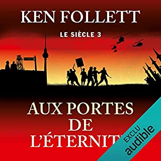 Aux portes de l'éternité     Le siècle 3              Written by:                                                                                                                                 Ken Follett                               Narrated by:                                                                                                                                 Vincent Violette                      Length: 45 hrs and 34 mins     10 ratings     Overall 5.0