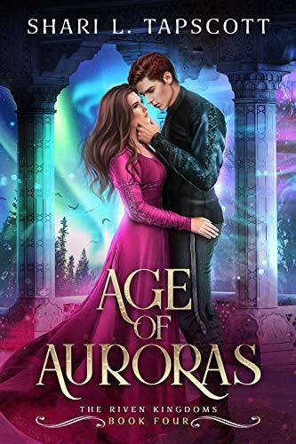 Age of Auroras (The Riven Kingdoms Book 4) by [Shari L. Tapscott]