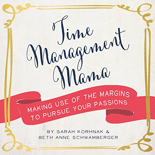 Time Management Mama: Making Use of the Margins to Pursue Your Passions audiobook cover art