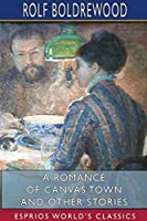 A Romance of Canvas Town and Other Stories (Esprios Classics)