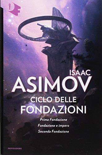 Ciclo delle Fondazioni. Prima Fondazione-Fondazione e impero-Seconda Fondazione