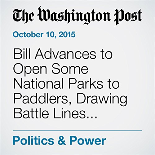 Bill Advances to Open Some National Parks to Paddlers, Drawing Battle Lines with Environmentalists audiobook cover art