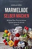 Marmelade selber machen: Mit diesen Tipps, Tricks und leckeren Rezepten machen Sie die beste...