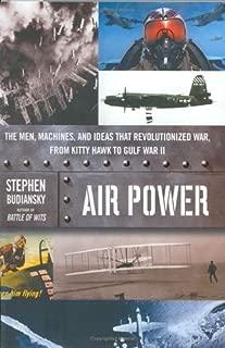 Air Power: The Men, Machines, and Ideas That Revolutionized War, from Kitty Hawk to Gulf War II