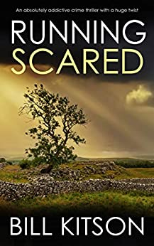 RUNNING SCARED an absolutely addictive crime thriller with a huge twist (DI MIKE NASH SERIES Book 10) by [BILL KITSON]