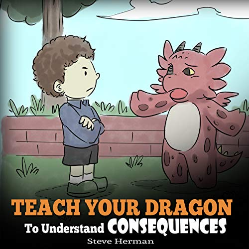 Teach Your Dragon to Understand Consequences: My Dragon Books Series, Book 14