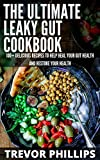 The Ultimate Leaky Gut Cookbook: 100+ Delicious Recipes To Help Heal Your Gut And Restore Your Health (English Edition)