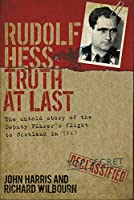 Rudolf Hess: Truth at Last