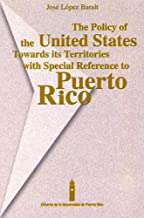 The Policy of the United States Towards Its Territories With Special Reference to Puerto Rico (English and Spanish Edition)