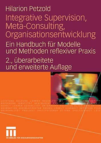 Integrative Supervision, Meta-Consulting, Organisationsentwicklung: Ein Handbuch für Modelle und Methoden reflexiver Praxis