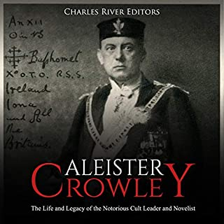Aleister Crowley: The Life and Legacy of the Notorious Cult Leader and Novelist                   By:                                                                                                                                 Charles River Editors                               Narrated by:                                                                                                                                 Colin Fluxman                      Length: 1 hr and 23 mins     Not rated yet     Overall 0.0