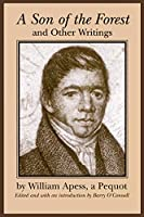 A Son of the Forest and Other Writings (Native Americans of the Northeast)