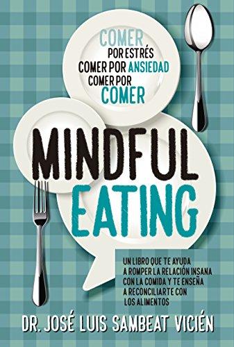 Técnicas de Mindful-eating. Aprende a aquietar tu mente para dominar la comida (Cocina, dietética y Nutrición)