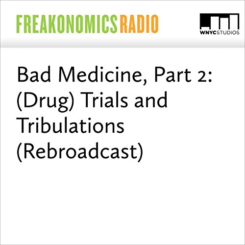 Bad Medicine, Part 2: (Drug) Trials and Tribulations (Rebroadcast) audiobook cover art