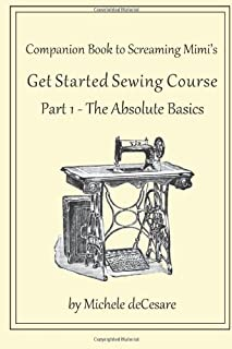 Screaming Mimi's Get Started Sewing: Part 1 -- The Absolute Basics: Volume 1