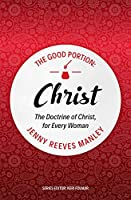 The Good Portion: Christ: The Doctrine of Christ for Every Woman (Focus for Women)