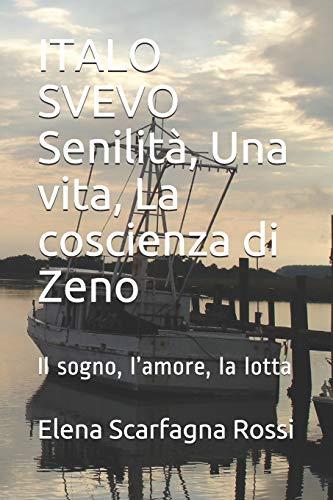 ITALO SVEVO Senilità, Una vita, La coscienza di Zeno: Il sogno, l'amore, la lotta