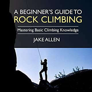 A Beginner's Guide to Rock Climbing     Mastering Basic Climbing Knowledge              By:                                                                                                                                 Jake Allen                               Narrated by:                                                                                                                                 Keith McCarthy                      Length: 1 hr and 1 min     Not rated yet     Overall 0.0