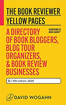 The Book Reviewer Yellow Pages: A Directory of Book Bloggers, Blog Tour Organizers & Book Review Businesses (Countdown to Book Launch 4) by [David Wogahn]