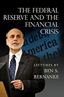 The Federal Reserve and the Financial Crisis by Ben Bernanke(2015-02-22)
