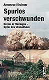 Spurlos verschwunden: Dörfer in Thüringen - Opfer des Uranabbaus (DDR-Geschichte)