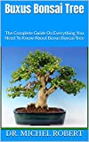 Buxus Bonsai Tree : The Complete Guide On Everything You Need To Know About Buxus Bonsai Tree (English Edition)