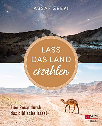 Lass das Land erzählen: Eine Reise durch das biblische Israel