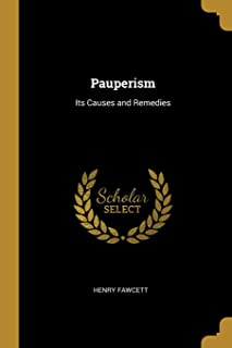 Pauperism: Its Causes and Remedies