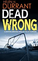 Dead Wrong: A Gripping Detective Thriller Full of Suspense