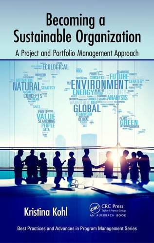Becoming a Sustainable Organization: A Project and Portfolio Management Approach (Best Practices in
