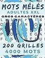 MOTS MÊLÉS ADULTES XXL: GROS CARACTÈRES | 4000 MOTS CACHÉS | 200 GRILLES AVEC SOLUTIONS | GRAND FORMAT 21,5 x 27,94 cm | PUZZLES PARFAIT POUR ADULTE, ... ET SENIOR | IDÉE DE CADEAU (French Edition)