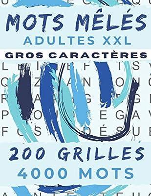 MOTS MÊLÉS ADULTES XXL: GROS CARACTÈRES   4000 MOTS CACHÉS   200 GRILLES AVEC SOLUTIONS   GRAND FORMAT 21,5 x 27,94 cm   PUZZLES PARFAIT POUR ADULTE, ... ET SENIOR   IDÉE DE CADEAU (French Edition)