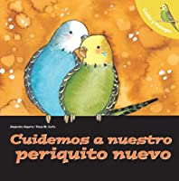 Cuidemos a Nuestro Periquito Nuevo/ Let's Take Care of Our New Budgerigar (Cuidar y Proteger/ Let't Take Care of)