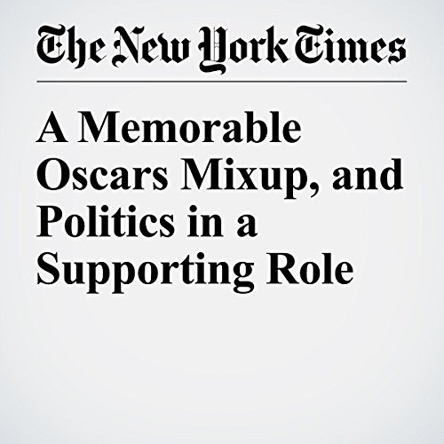 A Memorable Oscars Mixup, and Politics in a Supporting Role copertina