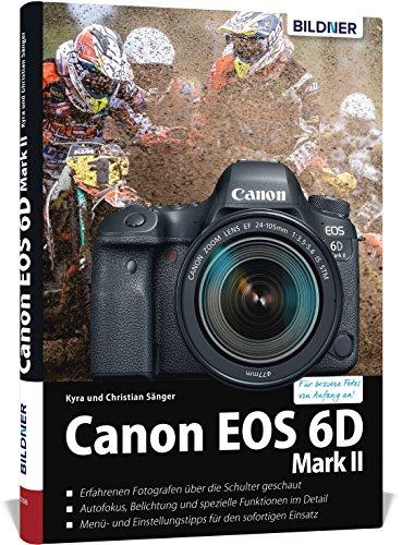 Canon EOS 6D Mark 2 - Für bessere Fotos von Anfang an: Das umfangreiche Praxisbuch
