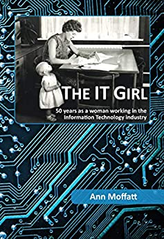 The IT Girl: 50 years as a woman working in the Information Technology industry by [Ann Moffatt]