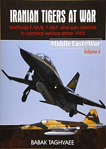 Iranian Tigers at War: Northrop F-5A/B, F-5E/F and Sub-Variants in Iranian Service since 1966 (Middle East@War)