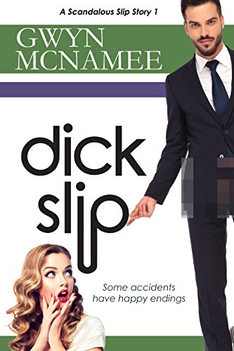 Dickslip: (A Hilarious and Steamy Romantic Comedy)(A Scandalous Slip Story #1) (The Slip Series)