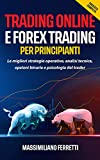 Trading Online e Forex Trading per principianti: 2 libri in 1! Le migliori strategie operative, analisi tecnica, opzioni binarie e psicologia del trader
