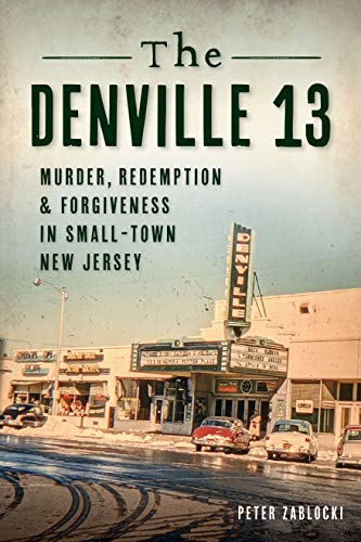The Denville 13: Murder, Redemption and Forgiveness in Small Town New Jersey (True Crime)