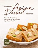 Amazing Asian Dessert Recipes: Mouth-Watering Sweets to Brighten Up Your Table